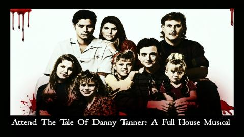 Embedded thumbnail for Attend The Tale Of Danny Tanner: A Full House Musical